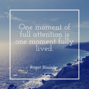 One moment of full attention is one