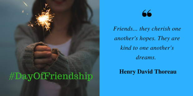 Friends... they cherish one another's hopes. They are kind to one another's dreams. Henry David Thoreau1 (1).png