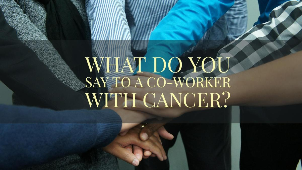 What Do You Say To A Co-Worker With Cancer?